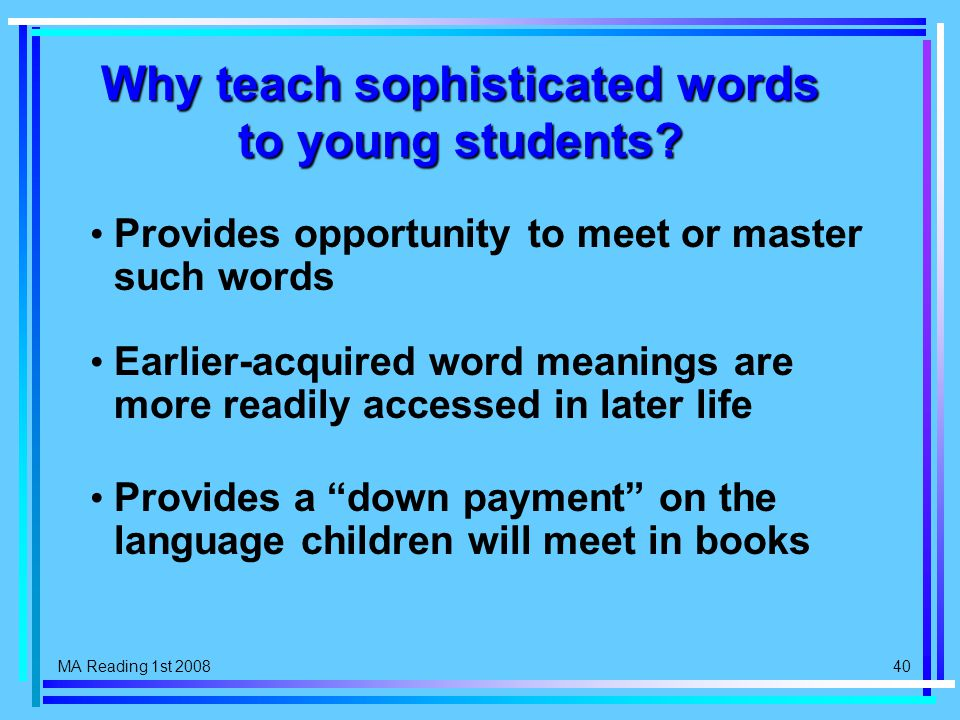 MA Reading 1st 2008 40 Why teach sophisticated words to young students.