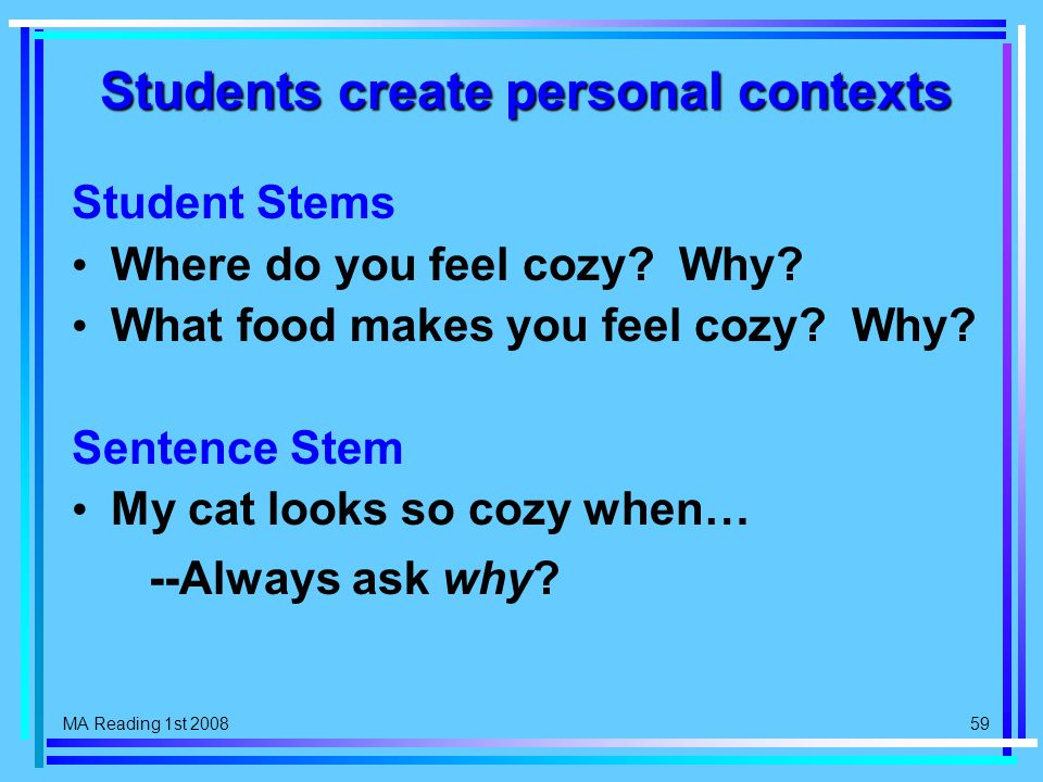 MA Reading 1st 2008 59 Students create personal contexts Student Stems Where do you feel cozy.
