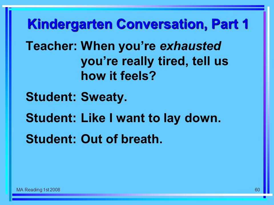 MA Reading 1st 2008 60 Kindergarten Conversation, Part 1 Teacher:When you're exhausted you're really tired, tell us how it feels.