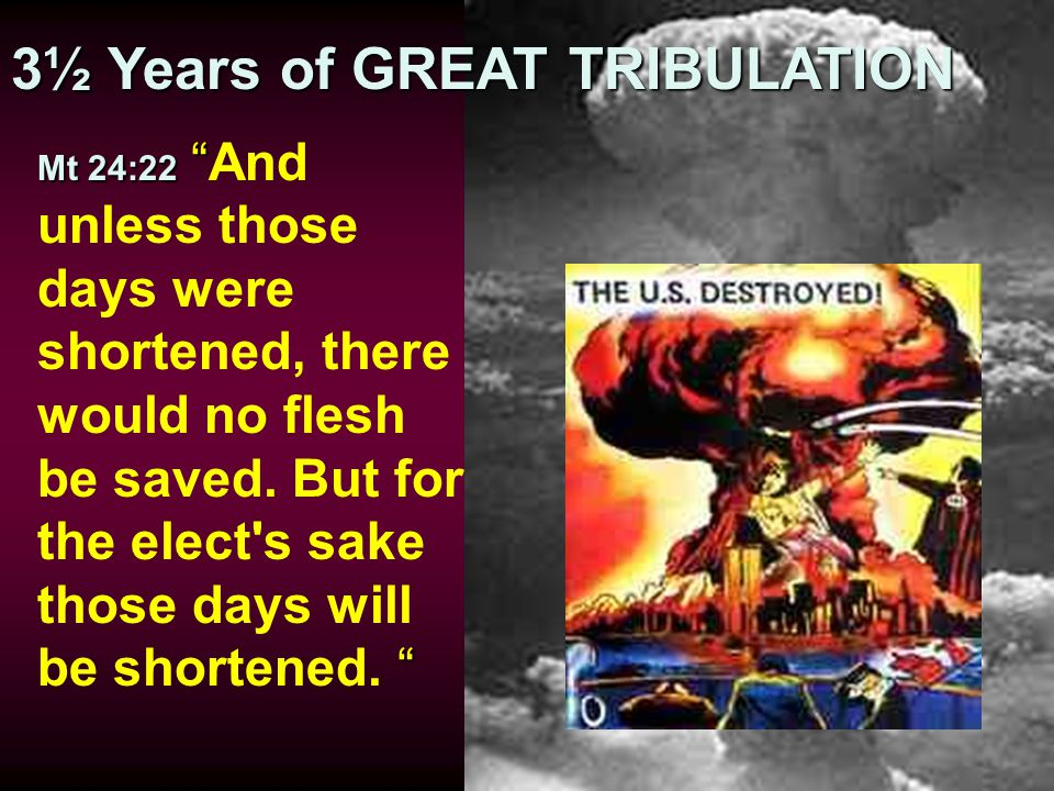 Mt 24:21 24:21 For then … there will be great tribulation such as has not been since the beginning of the world until this time, no, nor ever shall be. GREAT TRIBULATION STARTS!
