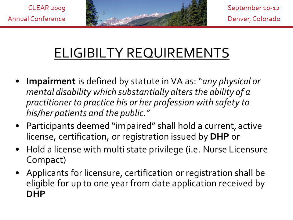 CLEAR 2009 Annual Conference September 10-12 Denver, Colorado HPMP Committee 7 members appointed by DHP Director 4-year terms, one additional term by reappointment Members shall not be current members of a health regulatory board Committee or its designee act regarding eligibility for stay of disciplinary action Committee receives reports of possible violation of laws or regulation, issues related to disciplinary action or eligibility, treatment, and recovery of participants May report information directly to Boards