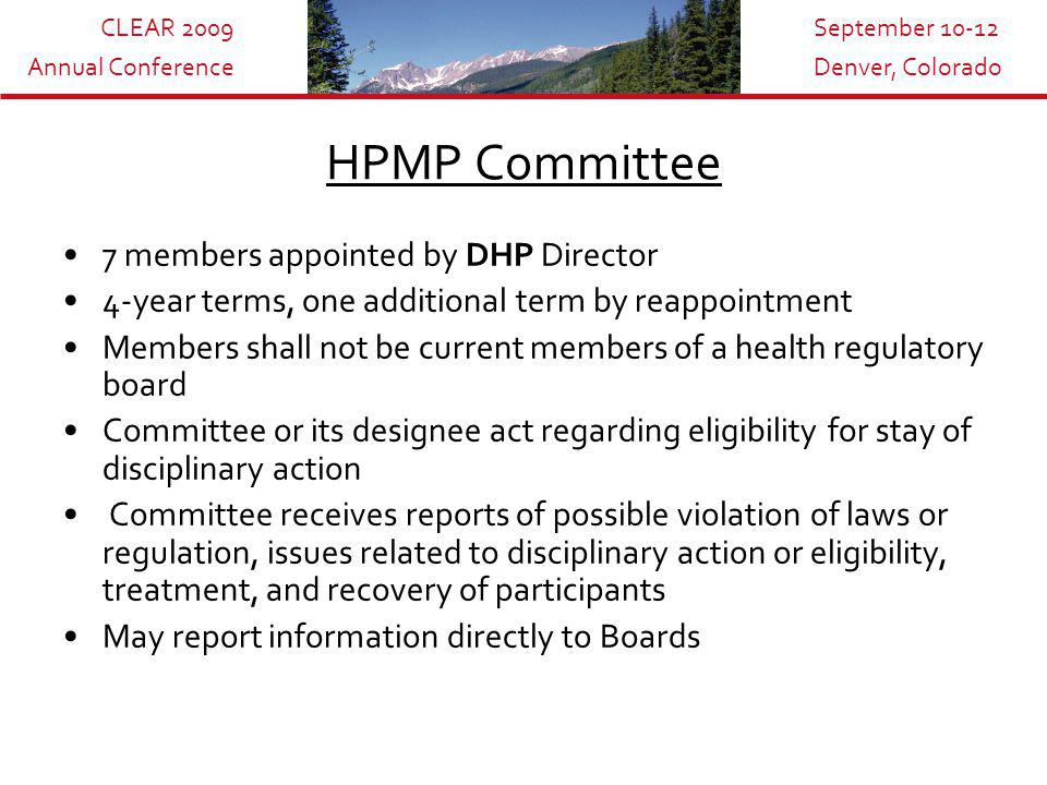 CLEAR 2009 Annual Conference September 10-12 Denver, Colorado Referral to HPMP DHP investigator Employer (under mandatory reporting requirements) Treatment provider Attorney relative to disciplinary proceeding Via Board Order