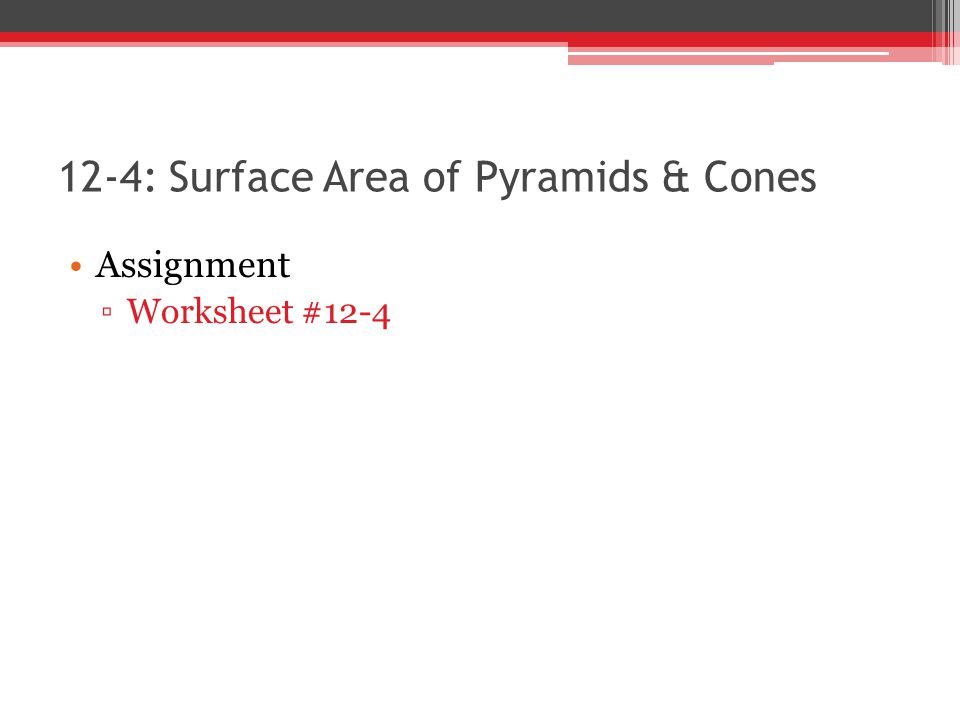 12-4: Surface Area of Pyramids & Cones Assignment ▫Worksheet #12-4