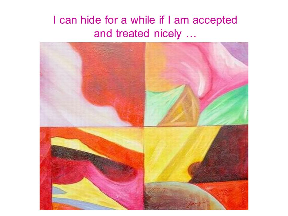 I can hide for a while if I am accepted and treated nicely …