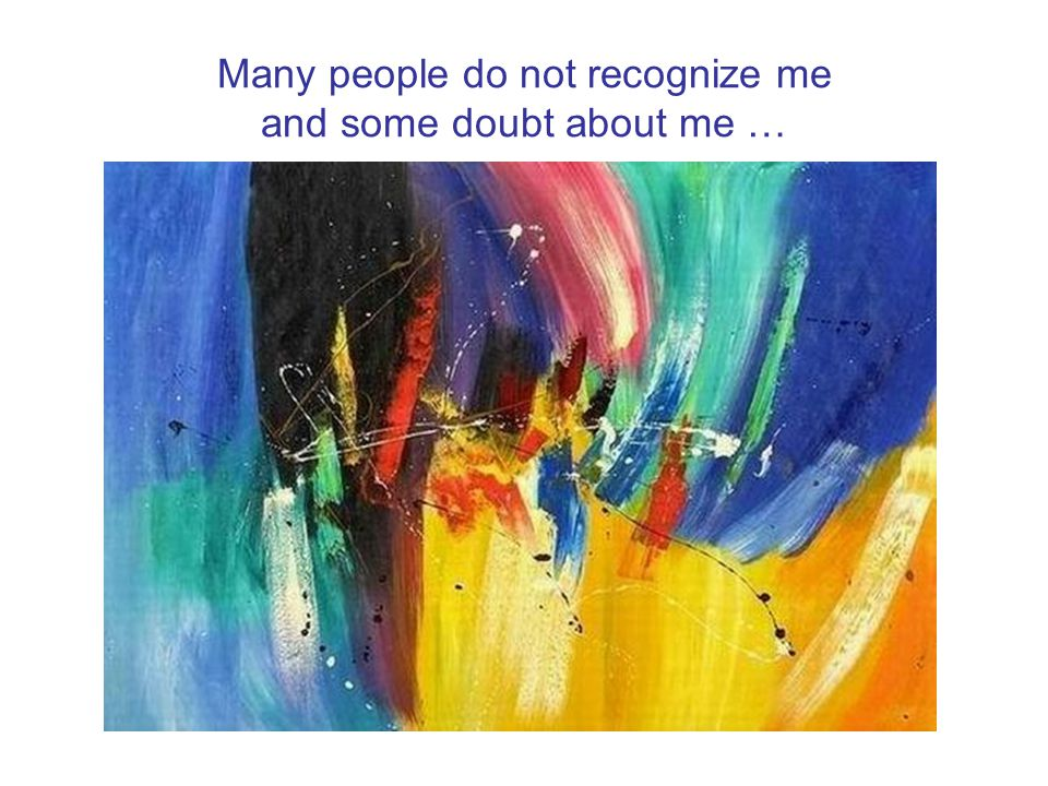 Many people do not recognize me and some doubt about me …