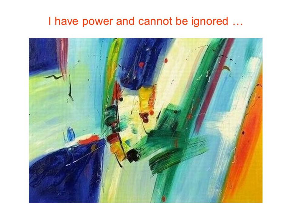 I have power and cannot be ignored …