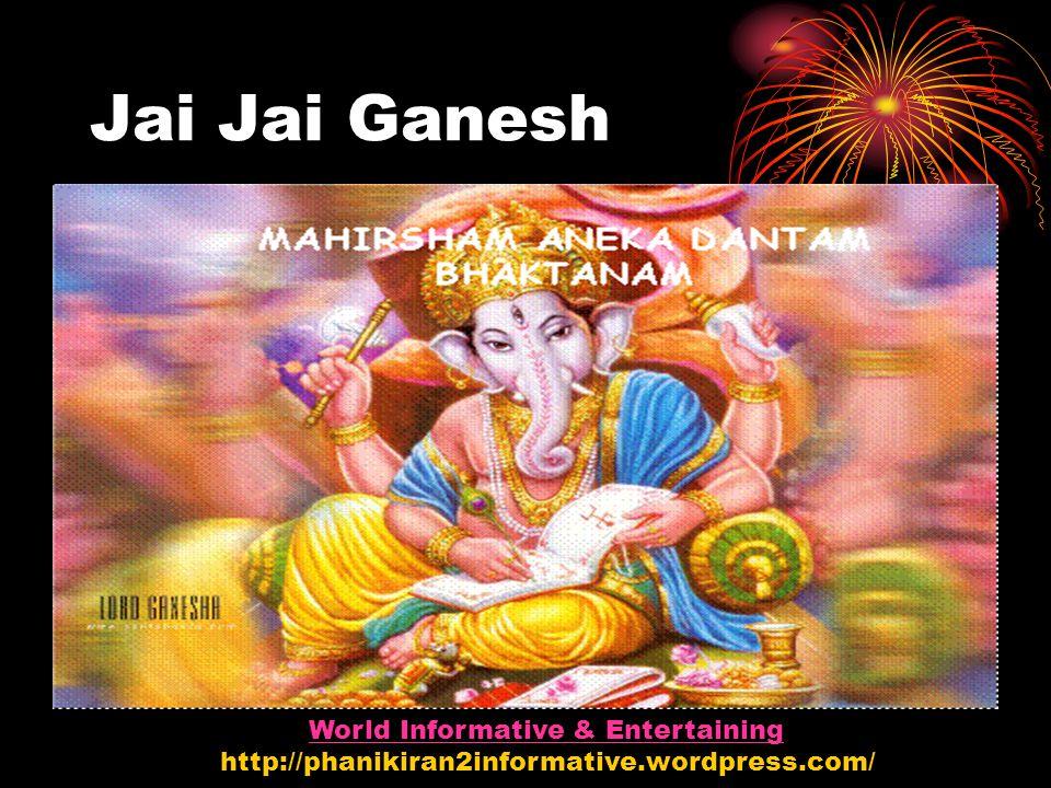 Jai Jai Ganesh World Informative & Entertaining http://phanikiran2informative.wordpress.com/