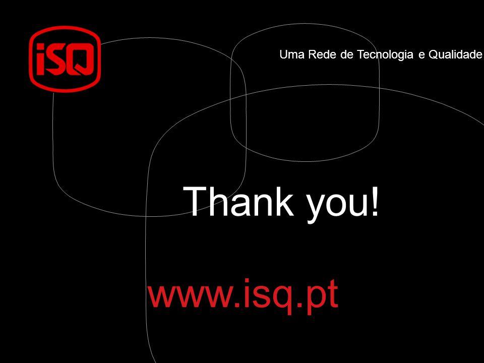 Uma Rede de Tecnologia e Qualidade www.isq.pt Thank you!