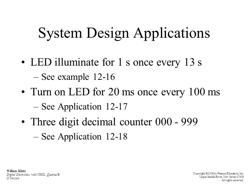 System Design Applications LED illuminate for 1 s once every 13 s –See example 12-16 Turn on LED for 20 ms once every 100 ms –See Application 12-17 Th