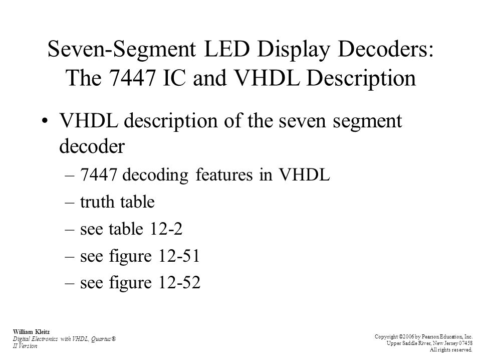 Seven-Segment LED Display Decoders: The 7447 IC and VHDL Description VHDL description of the seven segment decoder –7447 decoding features in VHDL –tr