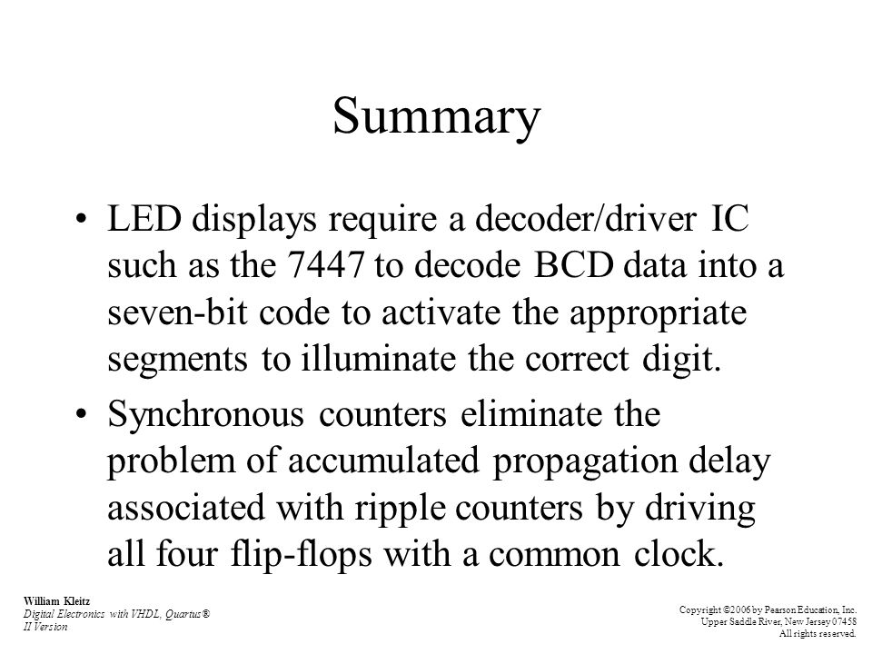 Summary LED displays require a decoder/driver IC such as the 7447 to decode BCD data into a seven-bit code to activate the appropriate segments to ill