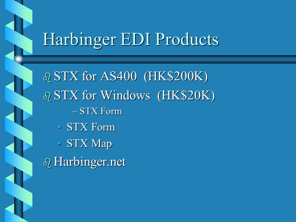 Harbinger EDI Products b STX for AS400 (HK$200K) b STX for Windows (HK$20K) –STX Form STX FormSTX Form STX MapSTX Map b Harbinger.net