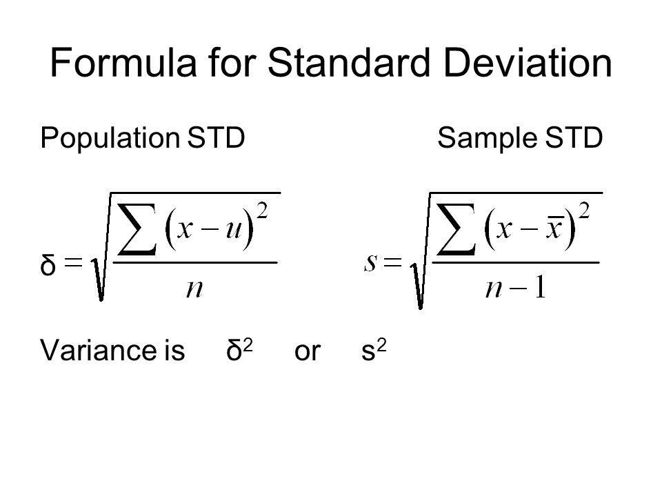 Population STDSample STD δ Variance is δ 2 or s 2 Formula for Standard Deviation