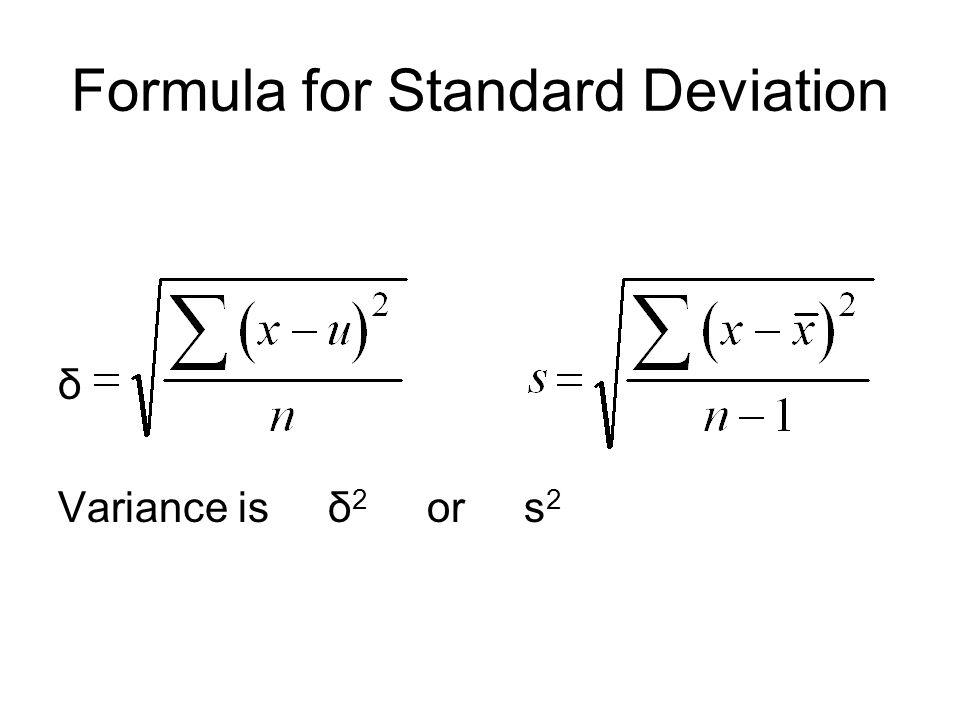δ Variance is δ 2 or s 2 Formula for Standard Deviation