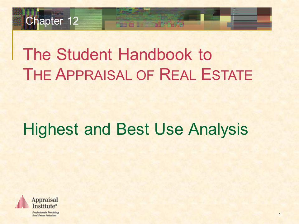 The Student Handbook to T HE A PPRAISAL OF R EAL E STATE 1 Chapter 12 Highest and Best Use Analysis