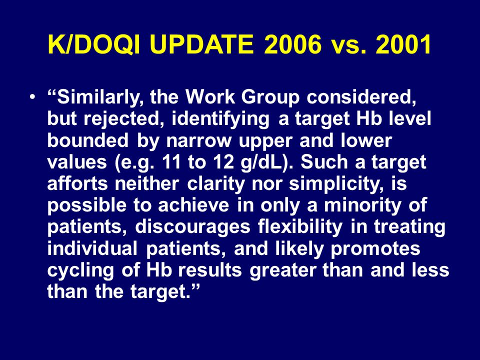 "K/DOQI UPDATE 2006 vs. 2001 ""Similarly, the Work Group considered, but rejected, identifying a target Hb level bounded by narrow upper and lower value"