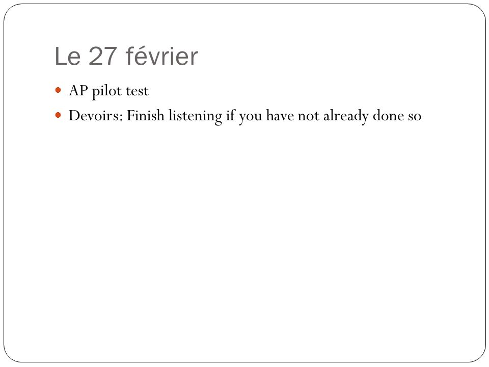 Le 27 février AP pilot test Devoirs: Finish listening if you have not already done so