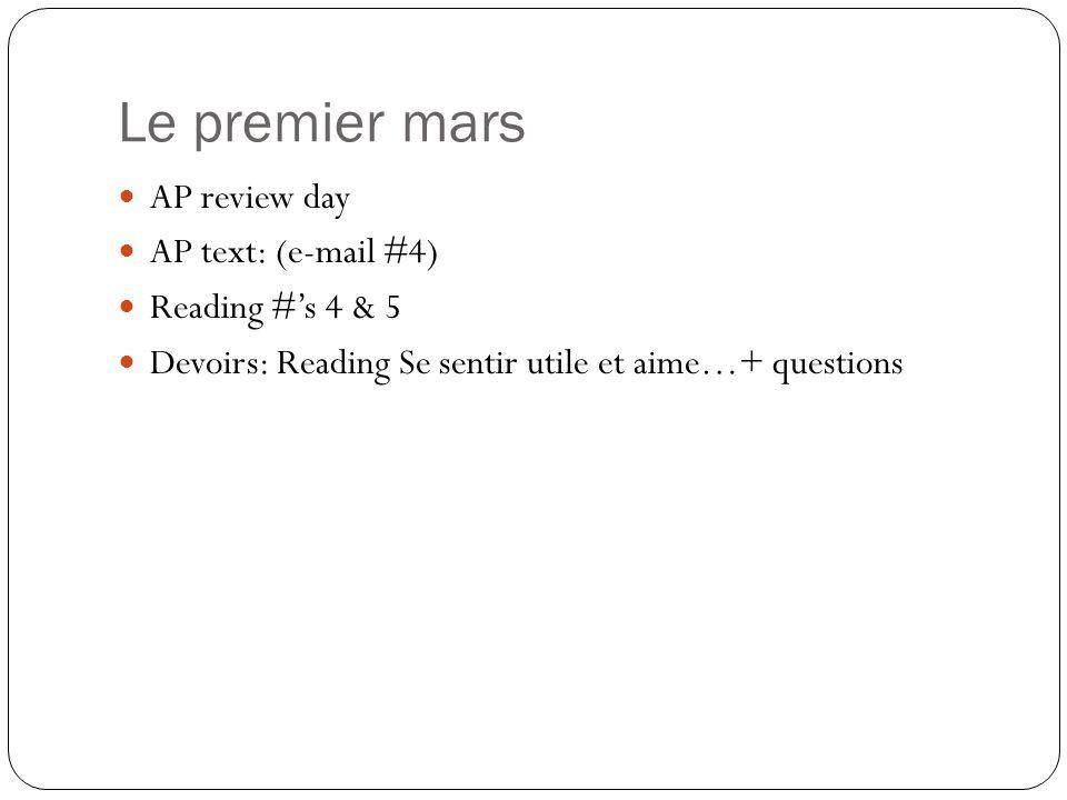 Le premier mars AP review day AP text: (e-mail #4) Reading #'s 4 & 5 Devoirs: Reading Se sentir utile et aime…+ questions