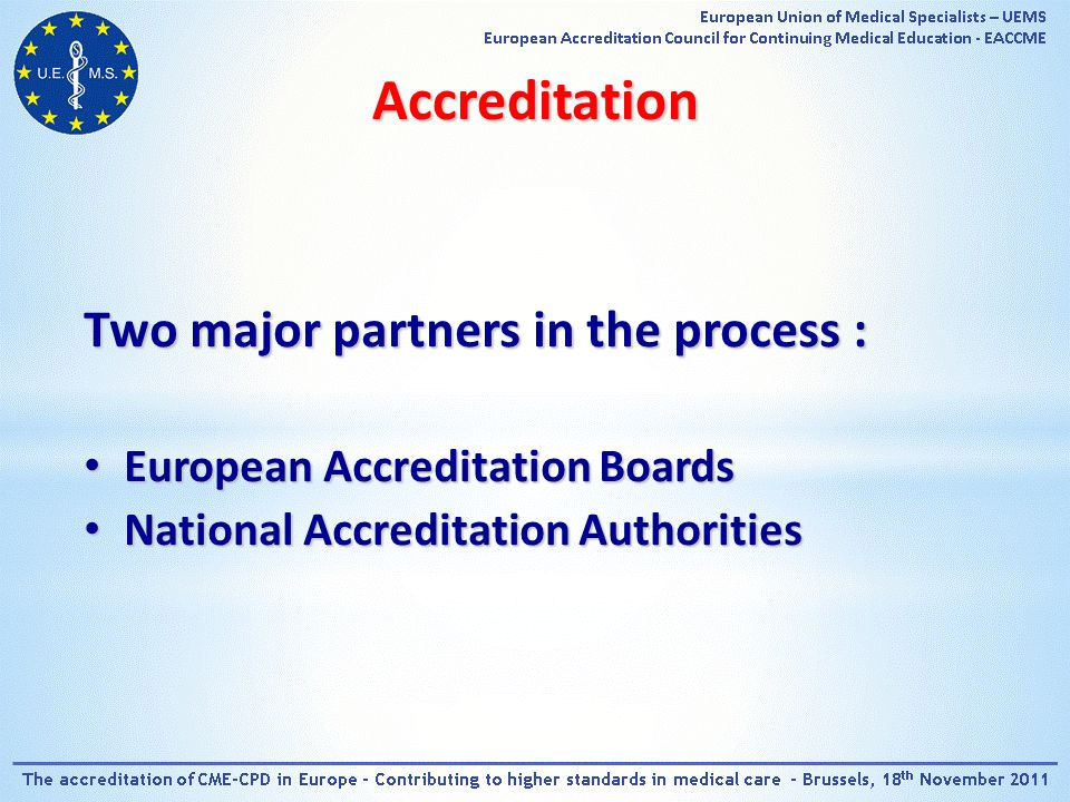 Accreditation Two major partners in the process : European Accreditation Boards European Accreditation Boards National Accreditation Authorities National Accreditation Authorities