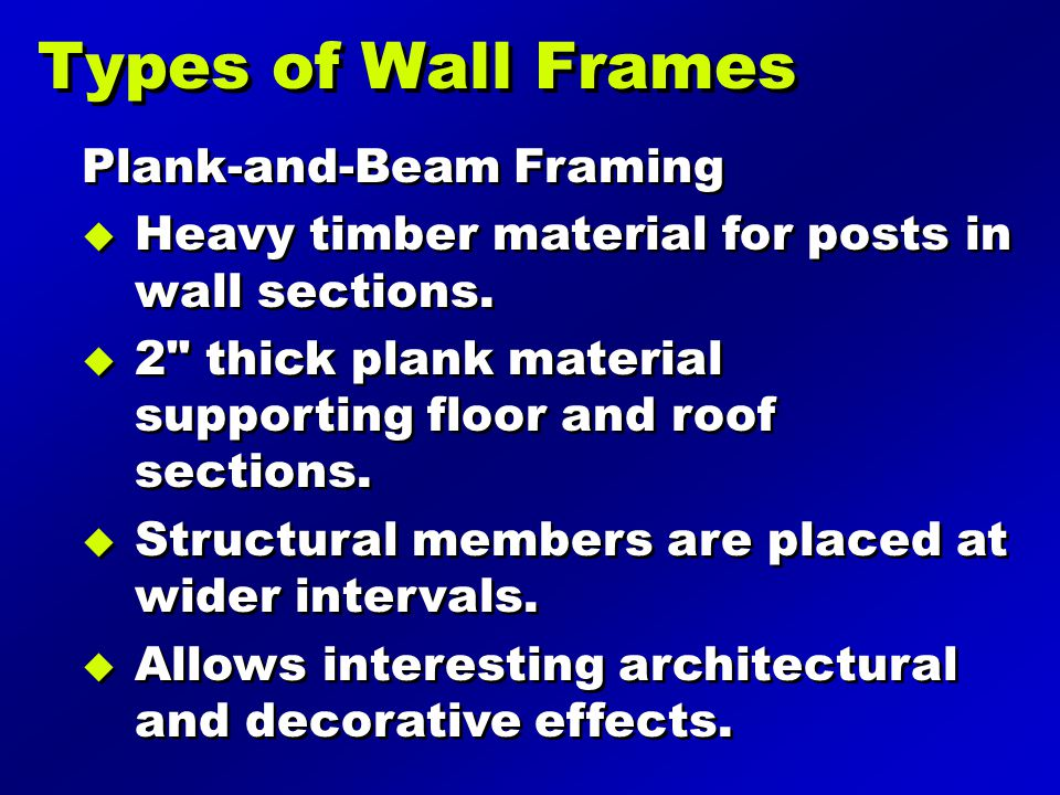 Plank-and-Beam Framing  Heavy timber material for posts in wall sections.