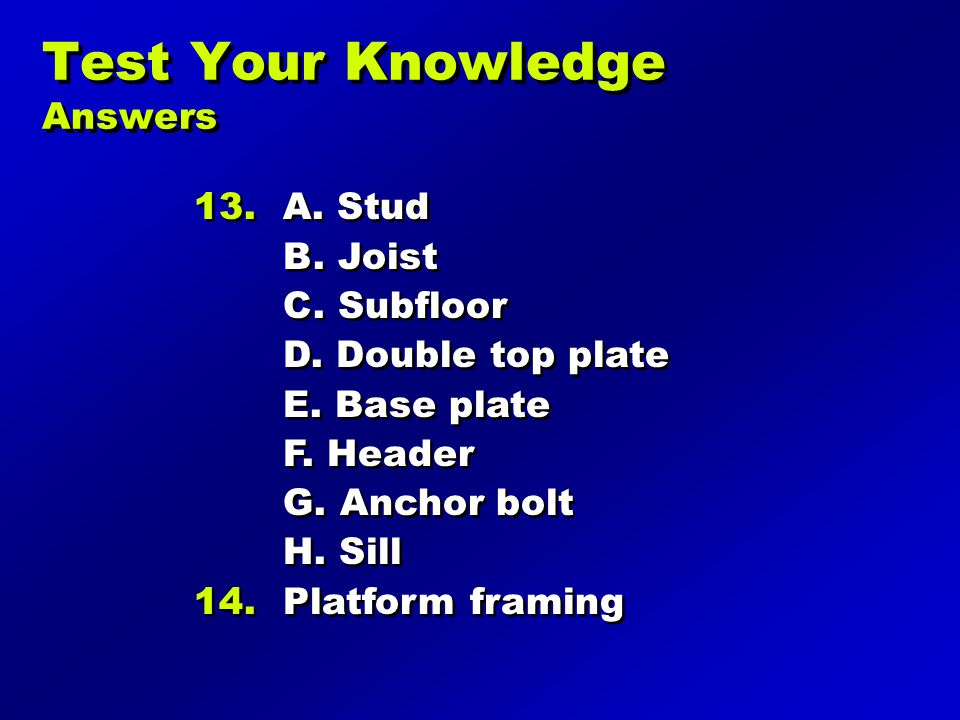 Test Your Knowledge Answers 13.A. Stud B. Joist C.