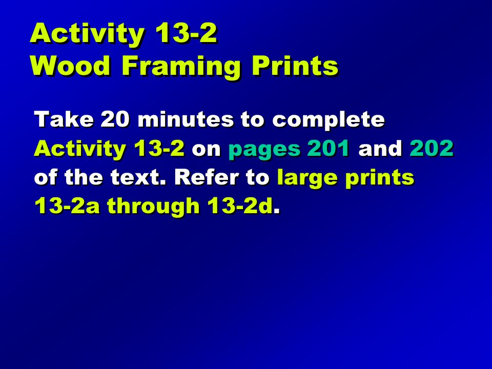 Activity 13-2 Wood Framing Prints Take 20 minutes to complete Activity 13-2 on pages 201 and 202 of the text.