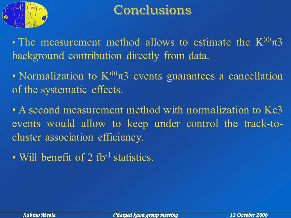 Conclusions The measurement method allows to estimate the K 00  3 background contribution directly from data.