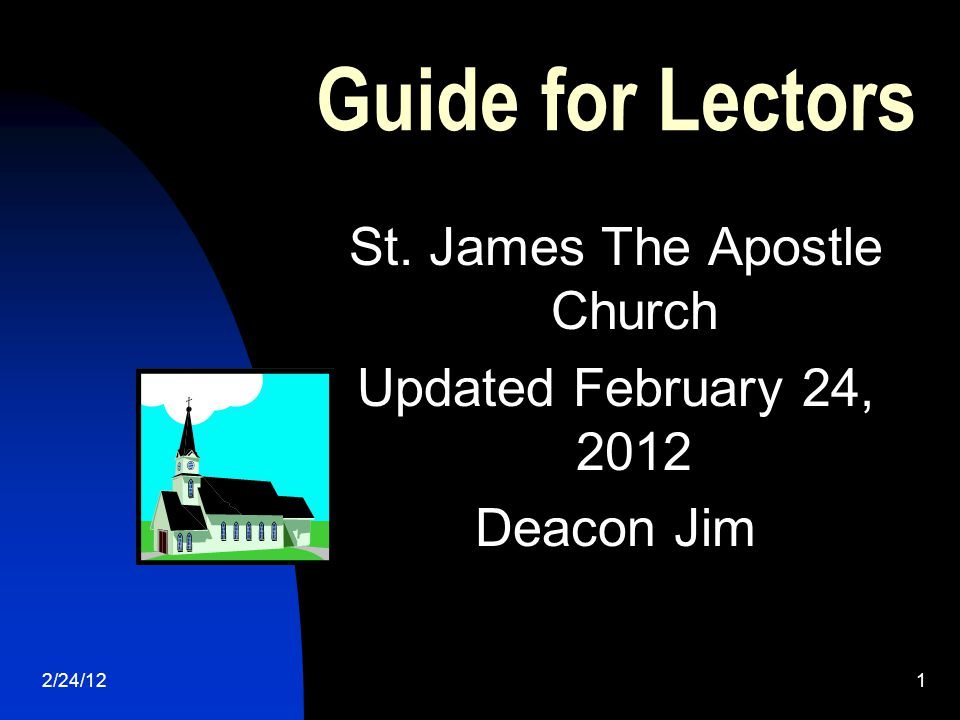 2/24/121 Guide for Lectors St. James The Apostle Church Updated February 24, 2012 Deacon Jim