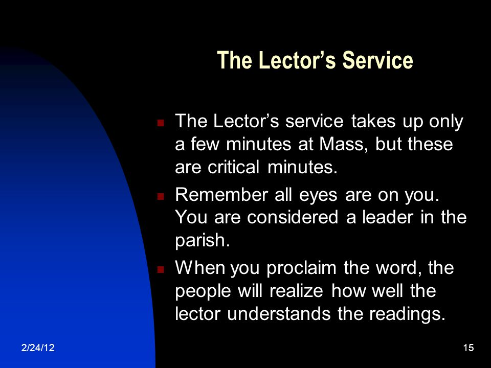 2/24/1215 The Lector's Service The Lector's service takes up only a few minutes at Mass, but these are critical minutes.