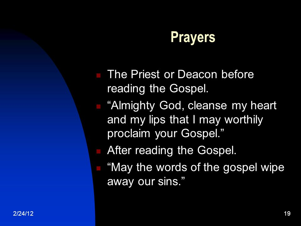 2/24/1219 Prayers The Priest or Deacon before reading the Gospel.