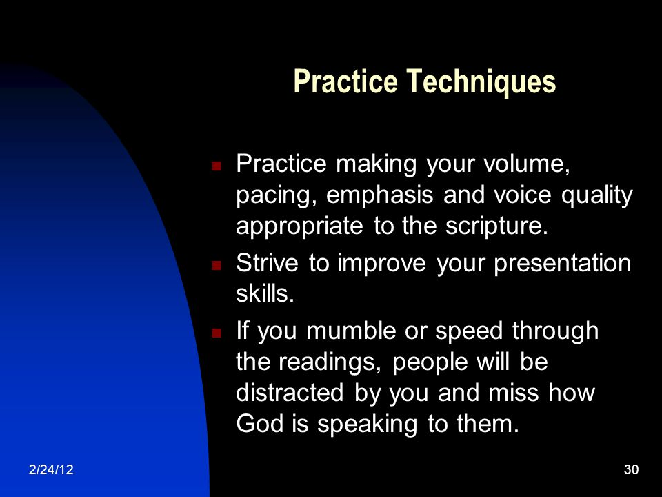 2/24/1230 Practice Techniques Practice making your volume, pacing, emphasis and voice quality appropriate to the scripture.