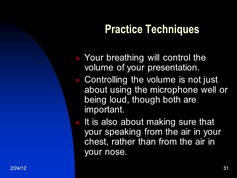 2/24/1231 Practice Techniques Your breathing will control the volume of your presentation.