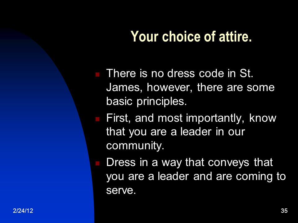 2/24/1235 Your choice of attire. There is no dress code in St. James, however, there are some basic principles. First, and most importantly, know that