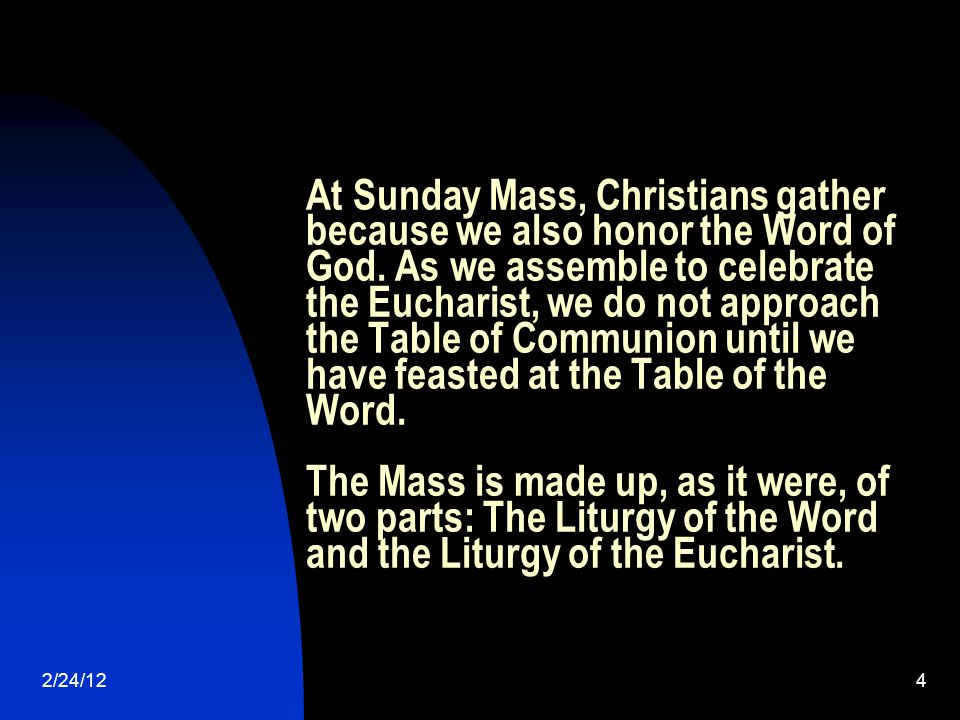 2/24/124 At Sunday Mass, Christians gather because we also honor the Word of God.