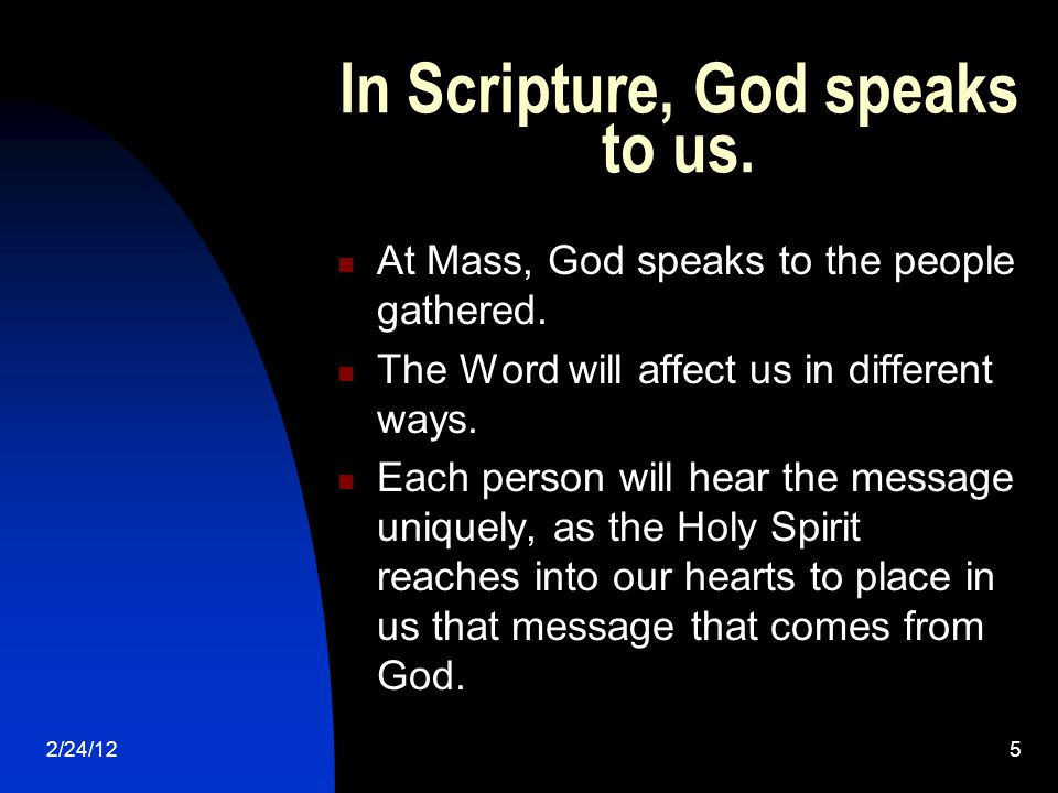 2/24/125 In Scripture, God speaks to us. At Mass, God speaks to the people gathered.