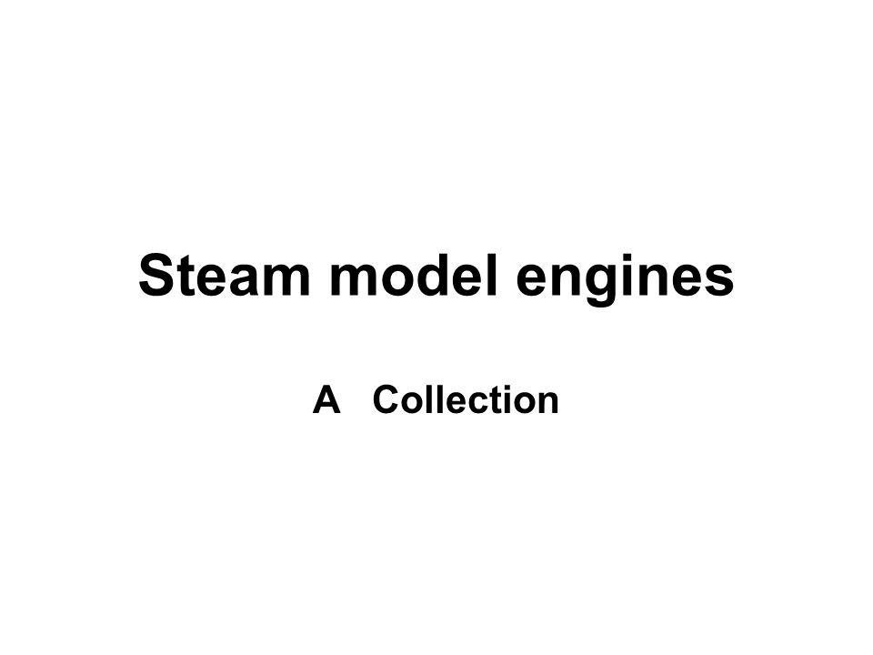 Steam model engines A Collection