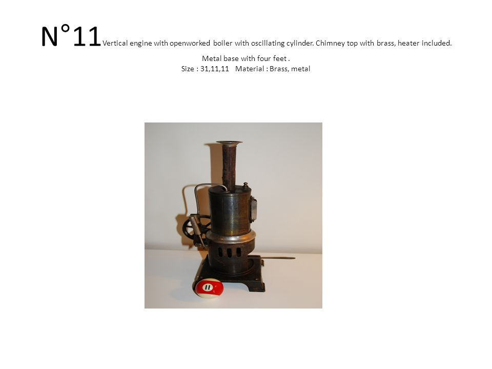 N°11 Vertical engine with openworked boiler with oscillating cylinder.