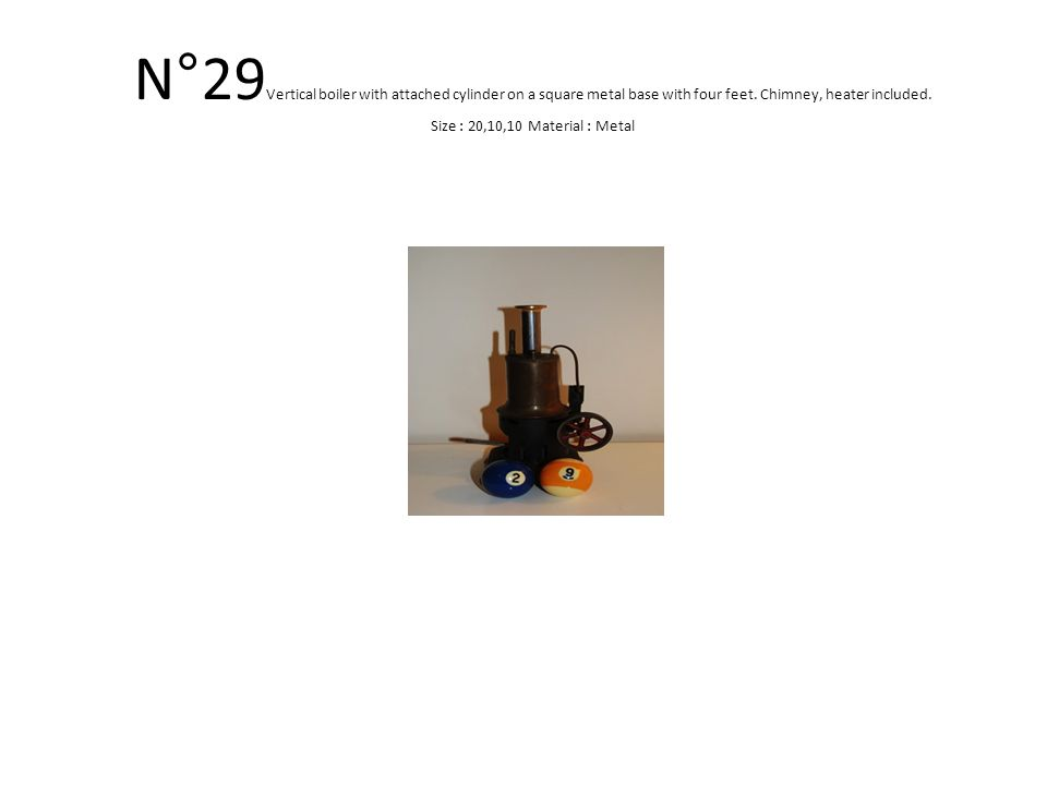 N°29 Vertical boiler with attached cylinder on a square metal base with four feet.