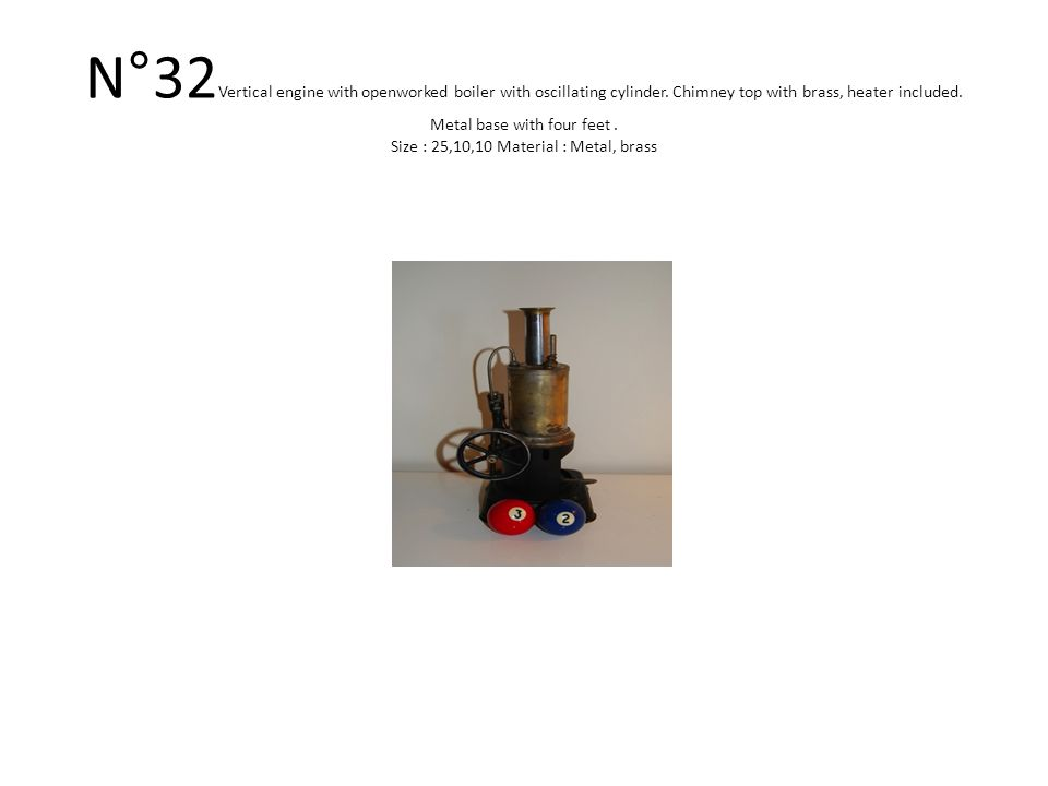 N°32 Vertical engine with openworked boiler with oscillating cylinder.