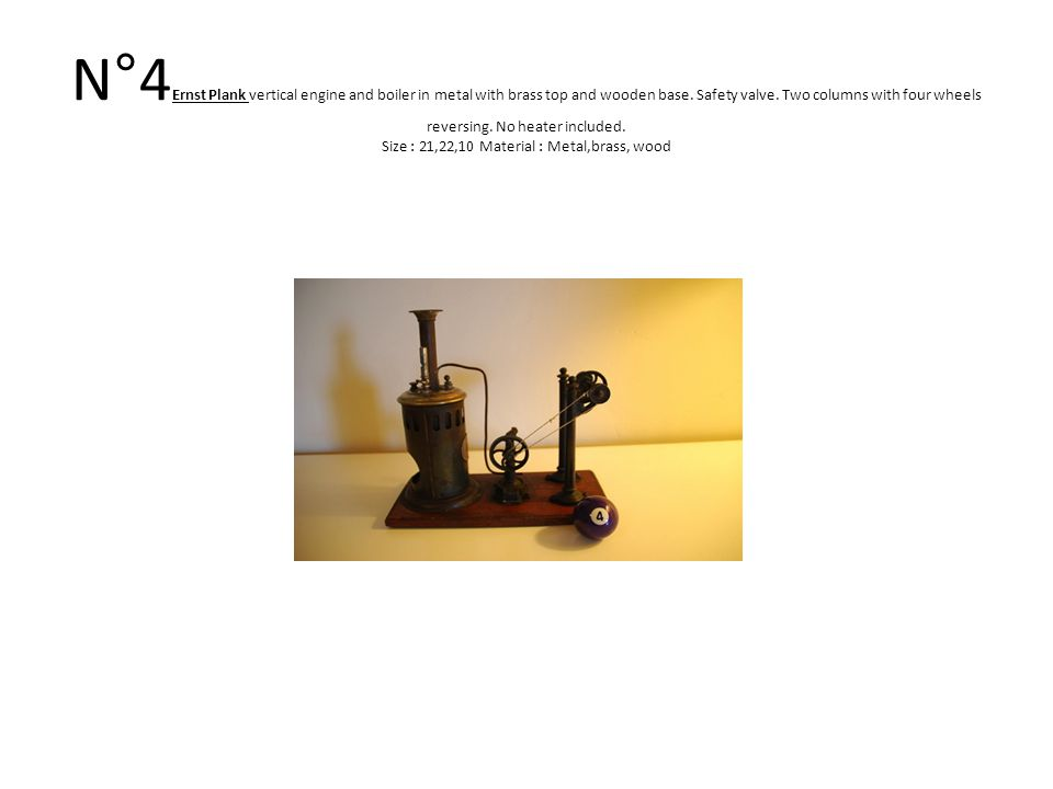N°4 Ernst Plank vertical engine and boiler in metal with brass top and wooden base.
