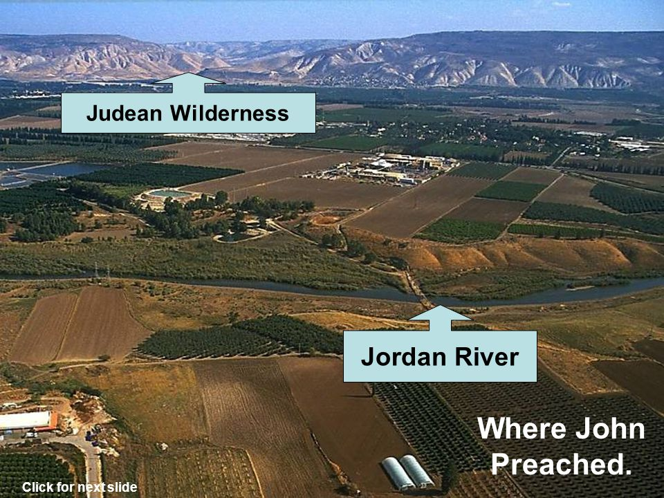 Jordan River Judean Wilderness Click for next slide Where John Preached.