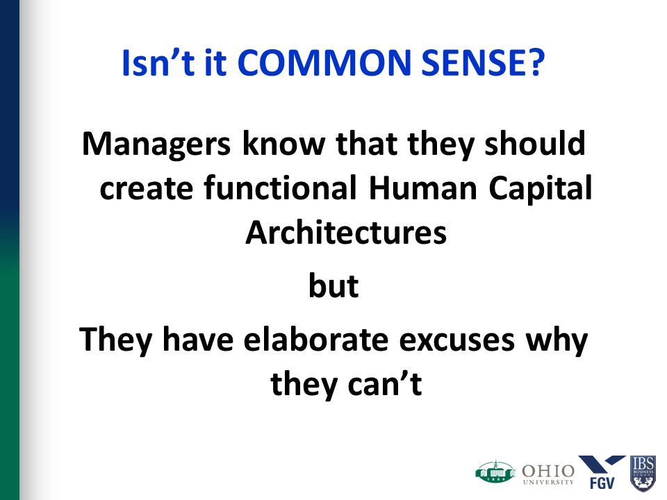 Isn't it COMMON SENSE? Managers know that they should create functional Human Capital Architectures but They have elaborate excuses why they can't