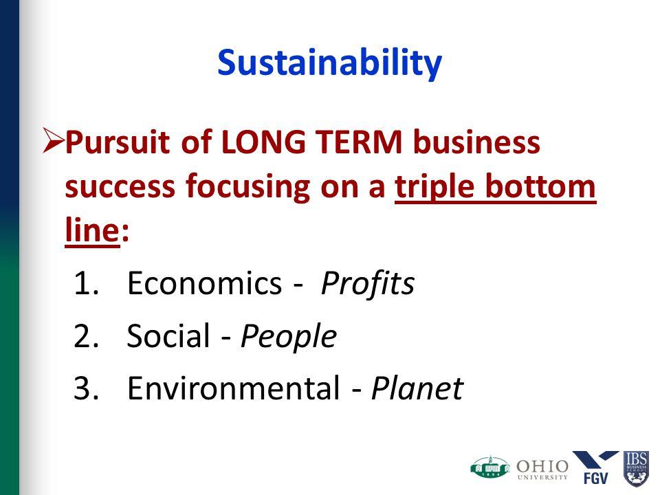 Sustainability  Pursuit of LONG TERM business success focusing on a triple bottom line: 1.Economics - Profits 2.Social - People 3.Environmental - Planet