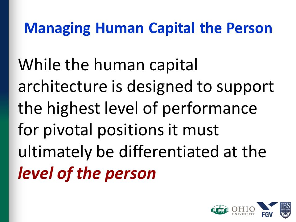Managing Human Capital the Person While the human capital architecture is designed to support the highest level of performance for pivotal positions i
