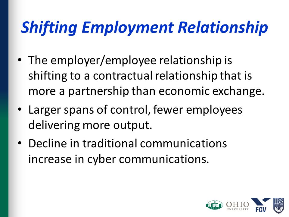 Shifting Employment Relationship The employer/employee relationship is shifting to a contractual relationship that is more a partnership than economic