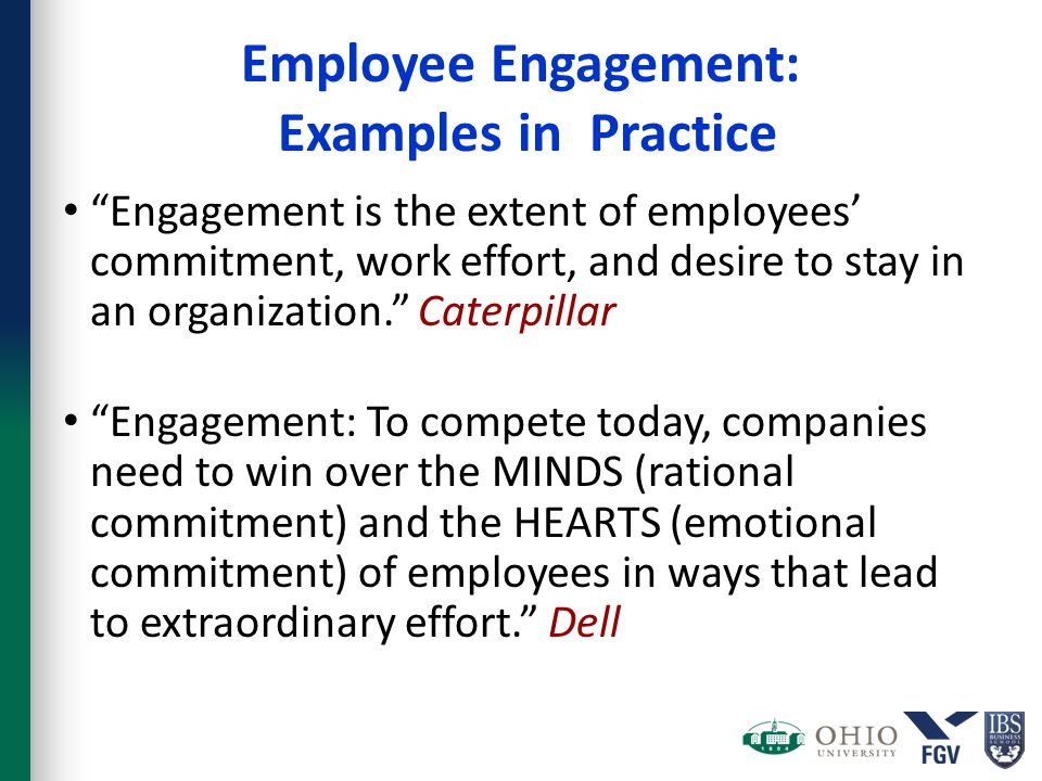 "Employee Engagement: Examples in Practice ""Engagement is the extent of employees' commitment, work effort, and desire to stay in an organization."" Cat"