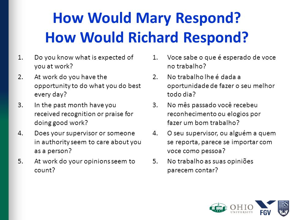 How Would Mary Respond? How Would Richard Respond? 1.Do you know what is expected of you at work? 2.At work do you have the opportunity to do what you