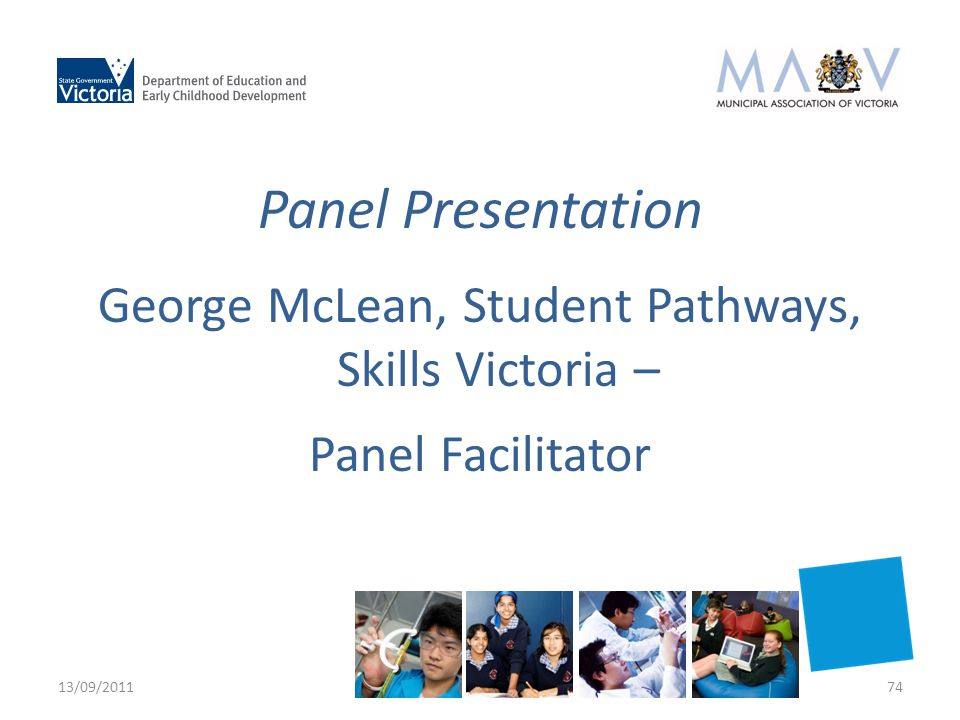 Panel Presentation George McLean, Student Pathways, Skills Victoria – Panel Facilitator 13/09/201174