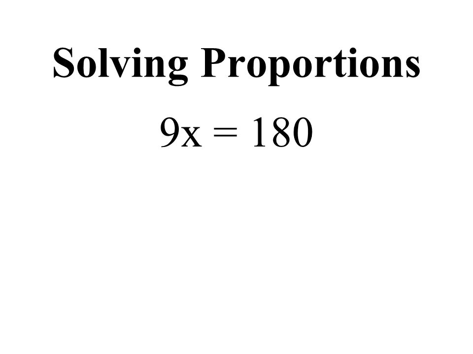 Solving Proportions 9x = 180