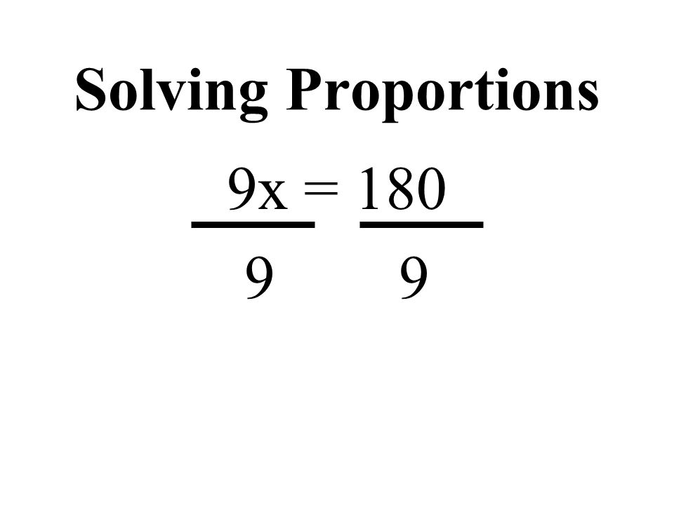 Solving Proportions 9x = 180 9